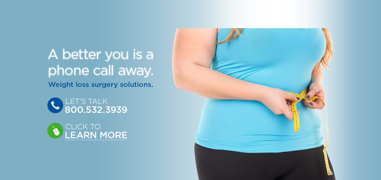 A better you is a phone call away. Weight loss surgery solutions. Let's talk 800-523-3939. Click to Learn More.
