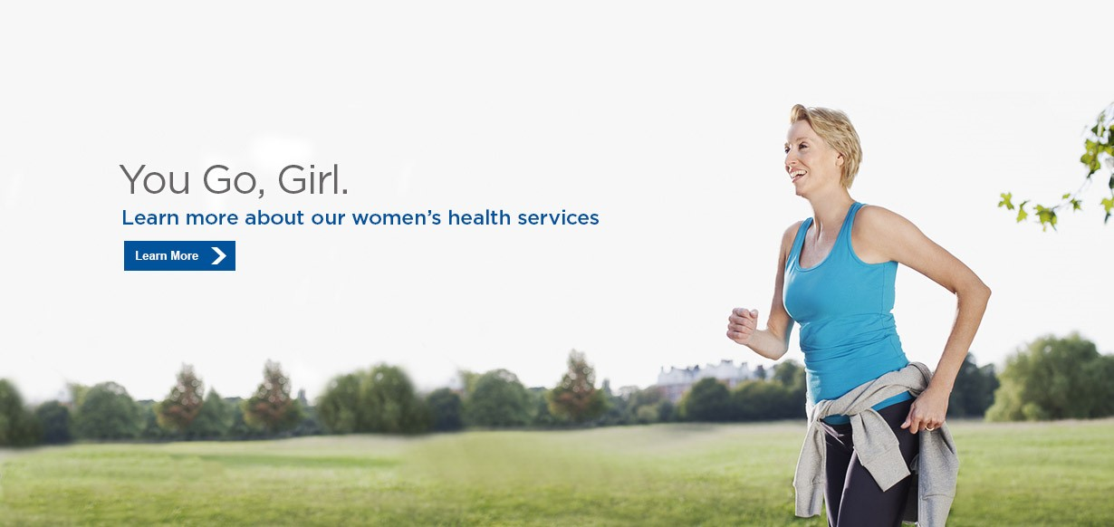 You Go, Girl. Learn more about our women's health services. Learn More >