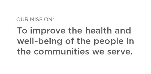 Our Mission: To improve the health and well-being of the people in the communities we serve.